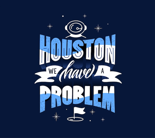 Houston we have problem, space, cosmos comic stylized quotation, typographic design