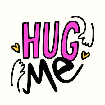 Hug me banner in hand drawn simple style lettering with doodle hands and hearts. design element for love card or friendship world day, t-shirt print isolated on white background vector illustration