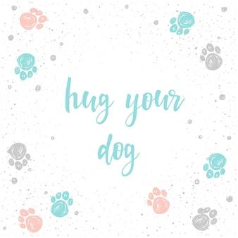 강아지를 안아주세요. 카드, 초대장, 티셔츠, 수의사 포스터, 배너, 현수막, 앨범, 달력, 스크랩북 표지를 위한 손으로 쓴 글자. 손으로 그린 견적 및 손으로 만든 개 발 트랙