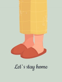 Human feet in cozy slippers and text let`s stay home.