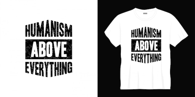 Humanism above everything typography t-shirt design