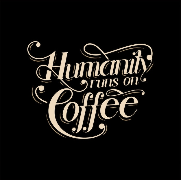 Humanity runs on coffee typography lattering