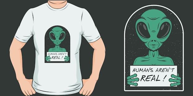 人間は本物ではありません。ユニークでトレンディなエイリアンtシャツデザイン