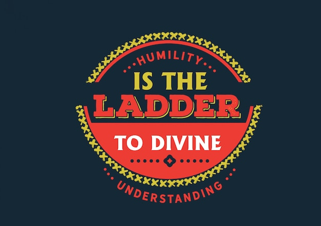 Humility is the ladder to divine understanding