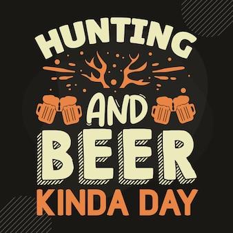 Охота и пиво любопытный день типография premium vector tshirt design цитата шаблон