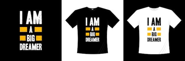 私は大きな夢想家のタイポグラフィtシャツのデザインです。モチベーション、インスピレーションtシャツ。
