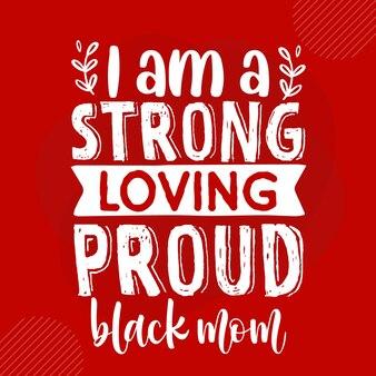 私は強い愛情のある誇り高き黒人のお母さんプレミアムタイポグラフィベクトルデザインです