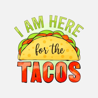 I am here for the tacos lettering design for tshirt mug posters and much more