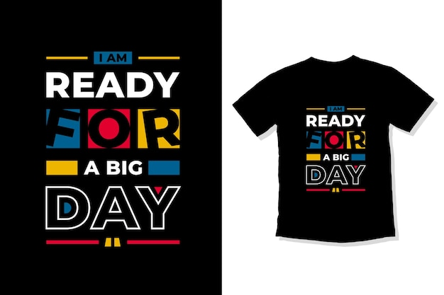 I am ready for a big day modern quotes t shirt design