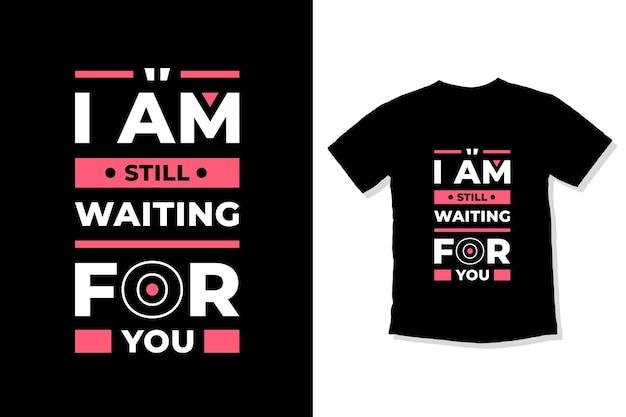 나는 여전히 당신을 기다리고 있습니다 현대 따옴표 t 셔츠 디자인