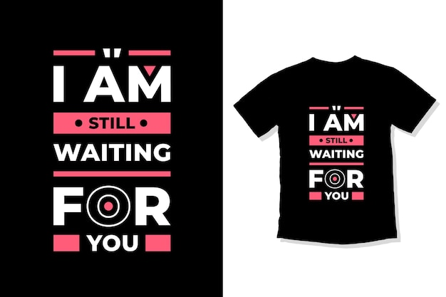 I am still waiting for you modern quotes t shirt design
