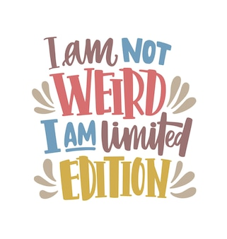 I am not weird, i am limited edition motivational phrase or quote handwritten with calliscript