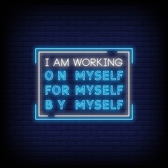 I am working on myself, for myself, by myself neon signs style text vector