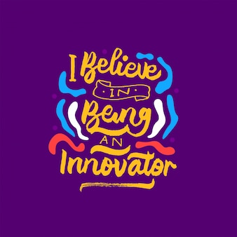 I believe in being an innovator lettering motivational quote