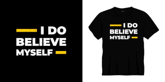 I do believe myself typography t-shirt design