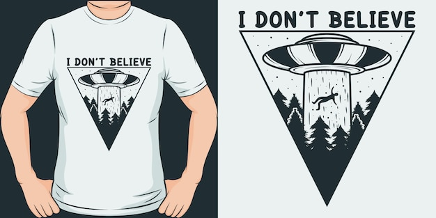 I don't believe. unique and trendy t-shirt design