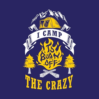 I camp to burn off the crazy quotes. camping sayings & quotes.