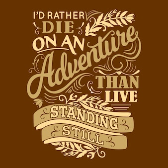I'd rather die on an adventure