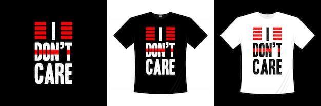 Мне все равно, типография футболки дизайн