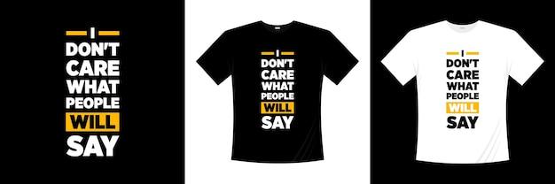 Меня не волнует, что люди скажут о типографском дизайне футболки. высказывание, фраза, цитирует футболку.