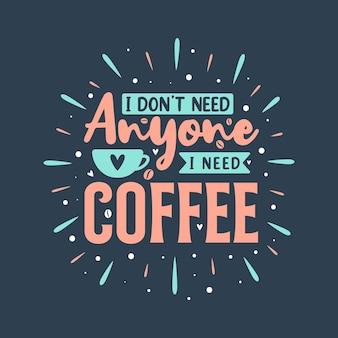 コーヒーが必要な人はいません。コーヒーはレタリングデザインを引用します。