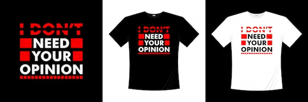 Мне не нужно ваше мнение типографии дизайн футболки