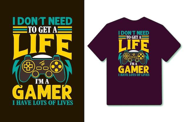 나는 삶을 살 필요가 없습니다 나는 게이머입니다 나는 많은 삶을 가지고 있습니다 타이포그래피 게이머 또는 게임용 티셔츠