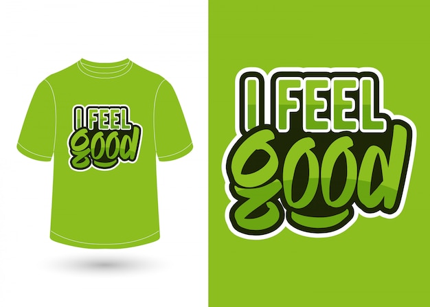 I feel good hand lettering shirt design
