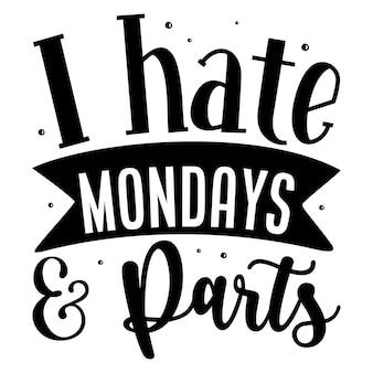 나는 월요일 부품 핸드 레터링 프리미엄 벡터 디자인을 싫어