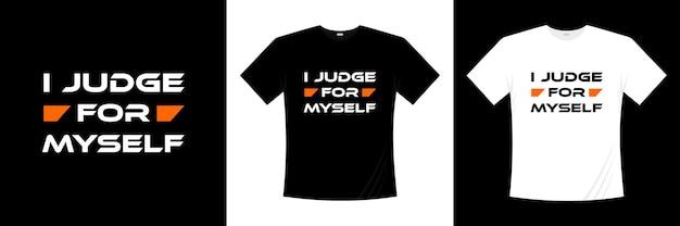 I judge for myself typography t-shirt design