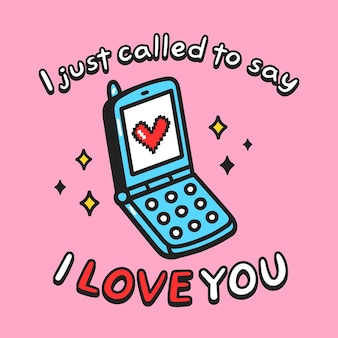 私はちょうどあなたがテキストスローガンプリントデザインを引用するのが大好きだと言った。ベクトル落書き漫画キャラクターイラストデザイン。レトロなモバイルクラムシェル電話、ハート、ポスターの愛のテキストプリントデザイン、tシャツのコンセプト