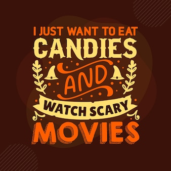I just want to eat candies and watch scary movies typography premium vector design quote template
