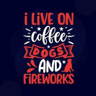 Я живу на кофейных собаках и фейерверках типография premium vector design цитата шаблон