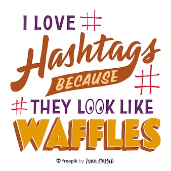 I love hashtags because they look like waffles lettering