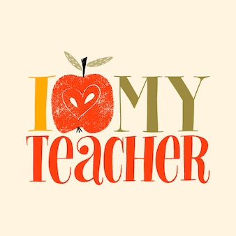 I love my teacher handdrawn lettering quote for teacher appreciation with a red apple