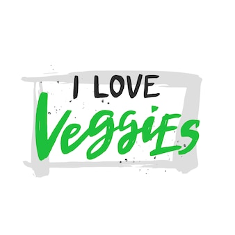 I love veggies handwritten inscription