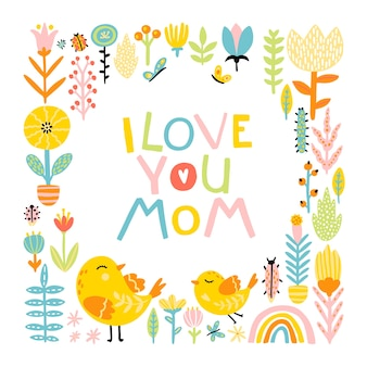 I love you mom. cute cartoon birds mom and baby in a frame of flowers and comical lettering phrase with a rainbow in a colorful palette.