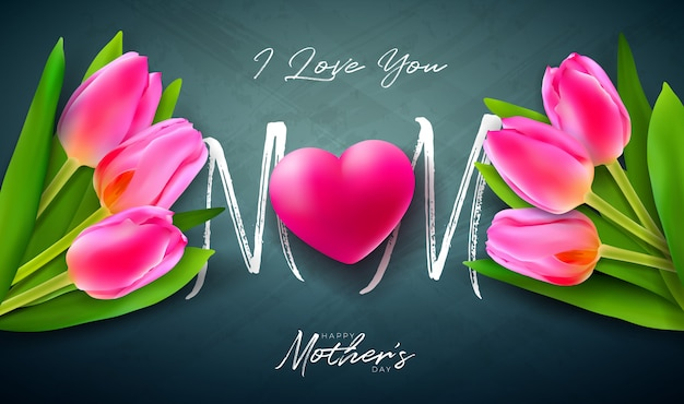 I love you mom. happy mother's day greeting card design with tulip flower, red heart and typography letter