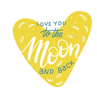 I love you to the moon and back. hand drawn typography
