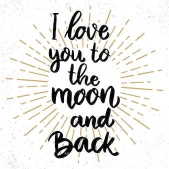 I love you to the moon and back. lettering phrase for postcard, banner, flyer. vector illustration