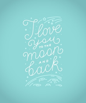 I love you to the moon and back  lettering quote