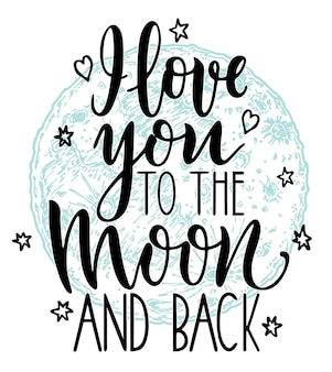 I love you to the moon and back. modern calligraphy illustration. hand drawn illustration.