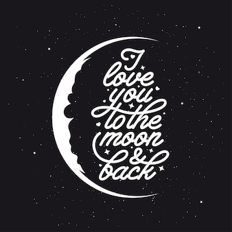 I love you to the moon and back. romantic handmade typography. vintage vector illustration.