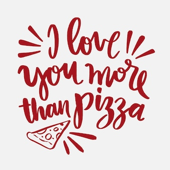 I love you more than pizza lettering