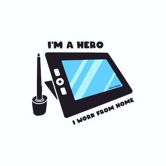 나는 집에서 일하는 영웅이다. 그래픽 그리기 태블릿 그림 및 텍스트와 함께 손으로 그린 디자인.
