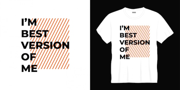 I'm best version of me typography t-shirt design