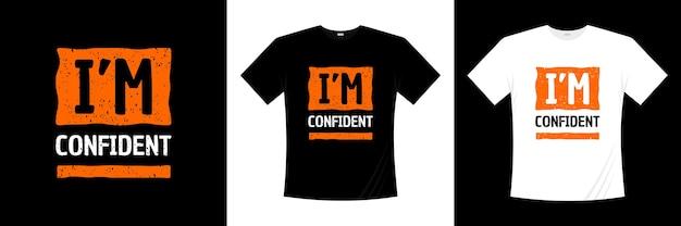 Я уверен в дизайне футболки с типографикой. высказывание, фраза, цитирует футболку.