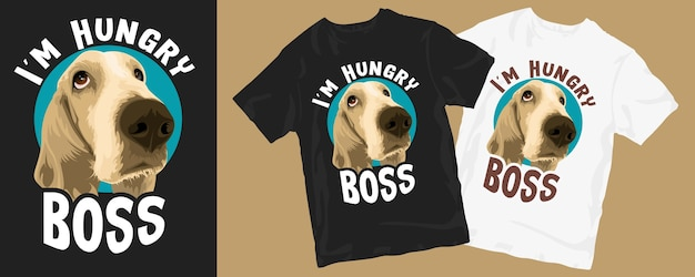 I'm hungry boss, funny dog cartoon -shirt design
