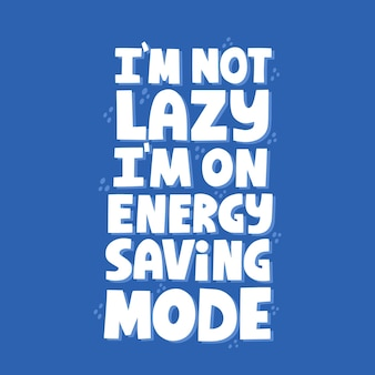 I'm not lazy i'm on energy saving mode quote. hand drawn vector lettering for t shirt, poster, banner.
