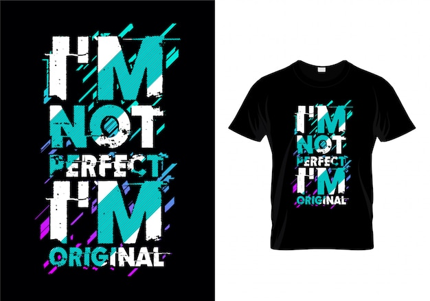 I'm not perfect i'm original typography tshirt
